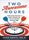 Two Awesome Hours: Science-Based Strategies to Harness Your Best Time and Get Your Most Important Work Done