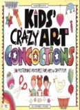 Kids' Crazy Art Concoctions: 50 Mysterious Mixtures for Art & Craft Fun (Williamson Kids Can