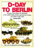 D-Day to Berlin: Armor Camouflage and Markings of the United States, British and German Armies, June 1944 to May 1945 - Specials series (6026