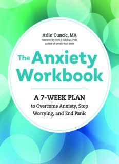 The Anxiety Workbook. A 7-Week Plan to Overcome Anxiety, Stop Worrying, and End Panic