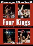 Four kings : Leonard, Hagler, Hearns, Duran, and the last great era of boxing