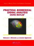 Practical Biomedical Signal Analysis Using MATLAB® (Series in Medical Physics and Biomedical Engineering)