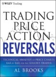 Trading Price Action Reversals: Technical Analysis of Price Charts Bar by Bar for the Serious