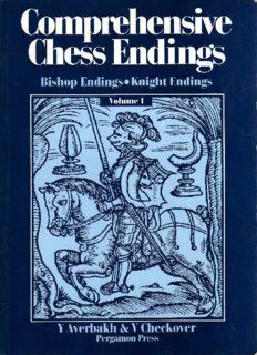 Averbakh, Yuri - Comprehensive Chess Endings 1 - Bishop & Knight Endings