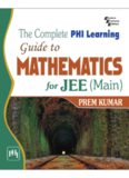 The Complete PHI Learning Guide to Mathematics for IIT JEE (main)