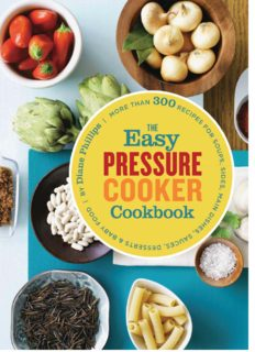 The easy pressure cooker cookbook : more than 300 recipes for soups, sides, main dishes, sauces, desserts & baby food