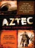 The Aztec UFO Incident: The Case, Evidence, and Elaborate Cover-up of One of the Most Perplexing