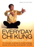 Everyday Chi Kung with Master Lam: 15-Minute Routines to Build Energy, Boost Immunity and Banish