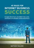 40 Rules for Internet Business Success: Escape the 9 to 5, Do Work You Love, and Build a Profitable