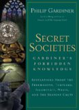 Secret Societies: Gardiner's Forbidden Knowledge : Revelations About the Freemasons, Templars, Illuminati, Nazis, and the Serpent Cults