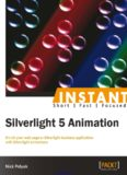 Silverlight 5 Animation: Enrich your web page or Silverlight business application with Silverlight