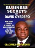 Business Secrets of David Oyedepo: How From Poverty He became the Richest Pastor on Earth-You Too Can