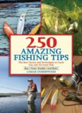 250 amazing fishing tips : the best tactics and techniques to catch any and all game fish : bass, trout, panfish and more!