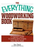 The Everything Woodworking Book  A Beginner's Guide To Creating Great Projects From Start To Finish