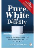 Pure, White and Deadly; The new Facts about the Sugar you Eat as a Cause of Heart Disease, Diabetes and other Killers – Penguin Health