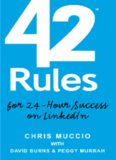 42 Rules for 24-Hour Success on LinkedIn: Practical ideas to help you quickly achieve your desired