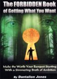 The Forbidden Book Of Getting What You Want: Make the World Your Banquet Starting With A Simmering Stew of Ambition
