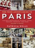 The Food Lover's Guide to Paris  The Best Restaurants, Bistros, Cafes, Markets, Bakeries, and More