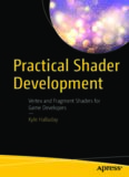 Practical Shader Development: Vertex and Fragment Shaders for Game Developers