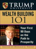Trump University Wealth Building 101: Your First 90 Days on the Path to Prosperity (Trump