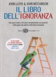 Il libro dell'ignoranza. Che cosa è verità e che cosa è semplicemente una panzana? Il libro-gioco che svela le nostre false conoscenze