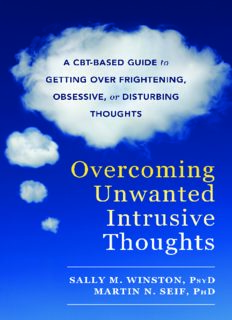 Overcoming Unwanted Intrusive Thoughts : a CBT-Based Guide to Getting Over Frightening, Obsessive, or Disturbing Thoughts.