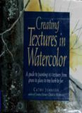 Creating Textures in Watercolor A Guide to Painting 83 Textures from Grass to Glass to Tree Bark