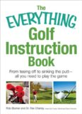 The Everything Golf Instruction Book: From Teeing Off to Sinking the Putt, All You Need to Play