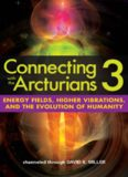 Connecting with the Arcturians 3: Energy Fields, Higher Vibrations, and the Evolution of Humanity