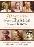 50 Women Every Christian Should Know. Learning from Heroines of the Faith