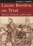 Lizzie Borden on Trial: Murder, Ethnicity, and Gender