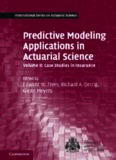 Predictive Modeling Applications in Actuarial Science, Volume 2: Case Studies in Insurance