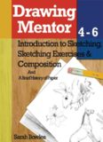 Drawing Mentor 4-6: Introduction to Sketching, Sketching Exercises and Compositions