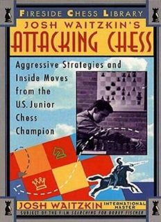 Josh Waitzkin's Attacking Chess Aggressive Strategies and Inside Moves from the U.S. Junior Chess Champion