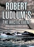 Robert Ludlum's the Arctic Event (Covert-One)
