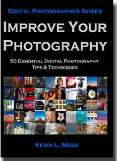 Improve Your Photography: 50 Essential Digital Photography Tips & Techniques (Volume 1)