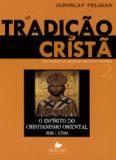 A tradição cristã: o espírito do cristianismo oriental (600-1700)
