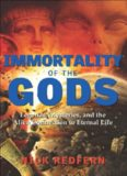 Immortality of the Gods: Legends, Mysteries, and the Alien Connection to Eternal Life