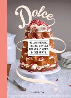 Dolce: 80 Authentic Italian Recipes for Sweet Treats, Cakes and Desserts