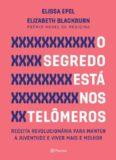 O segredo está nos telômeros - receita revolucionária para manter a juventude e viver mais e melhor