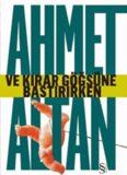 Ve Kırar Göğsüne Bastırırken - Ahmet Altan