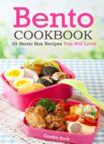 Bento cookbook : 30 bento box recipes you will love!