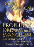Prophecy, dreams, and evangelism : revealing God's love through divine encounters