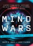 Mind wars : a history of mind control, surveillance, and social engineering by the government, media, and secret societies