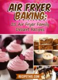 Air Fryer Baking: 25 dessert recipes