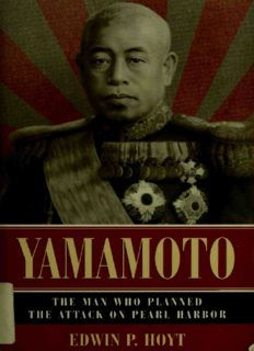 Yamamoto.  The Man Who Planned the Attack on Pearl Harbor
