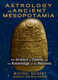 Astrology in Ancient Mesopotamia: The Science of Omens and the Knowledge of the Heavens