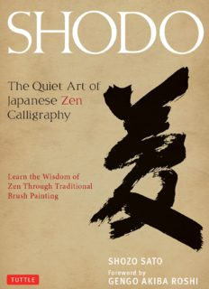 Shodo: The Quiet Art of Japanese Zen Calligraphy; Learn the Wisdom of Zen Through Traditional Brush Painting