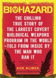 Biohazard : the Chilling True Story of the Largest Covert Biological Weapons Program in the World-Told from the Inside by the Man who Ran it