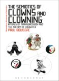 The Semiotics of Clowns and Clowning: Rituals of Transgression and the Theory of Laughter